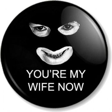 YOU'RE MY WIFE NOW Papa Lazarou Pinback Button Badge League of Gentleman Comedy